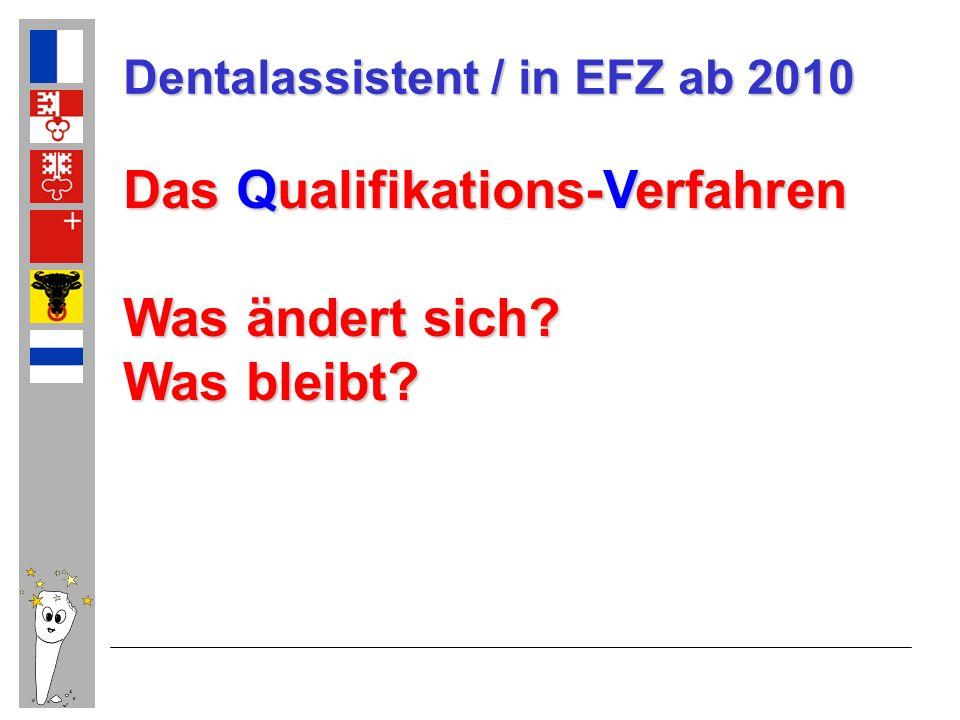 Dentalassistent / in EFZ ab 2010 Das Qualifikations-Verfahren Was ändert sich? Was bleibt?