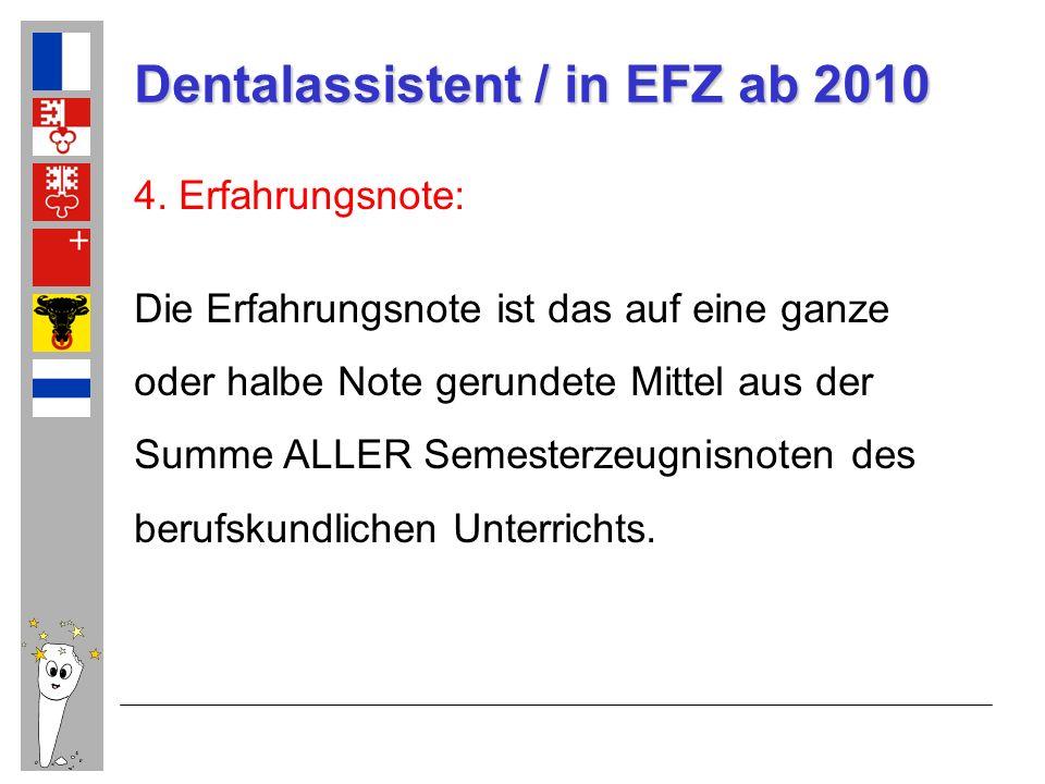 Dentalassistent / in EFZ ab 2010 4. Erfahrungsnote: Die Erfahrungsnote ist das auf eine ganze oder halbe Note gerundete Mittel aus der Summe ALLER Sem