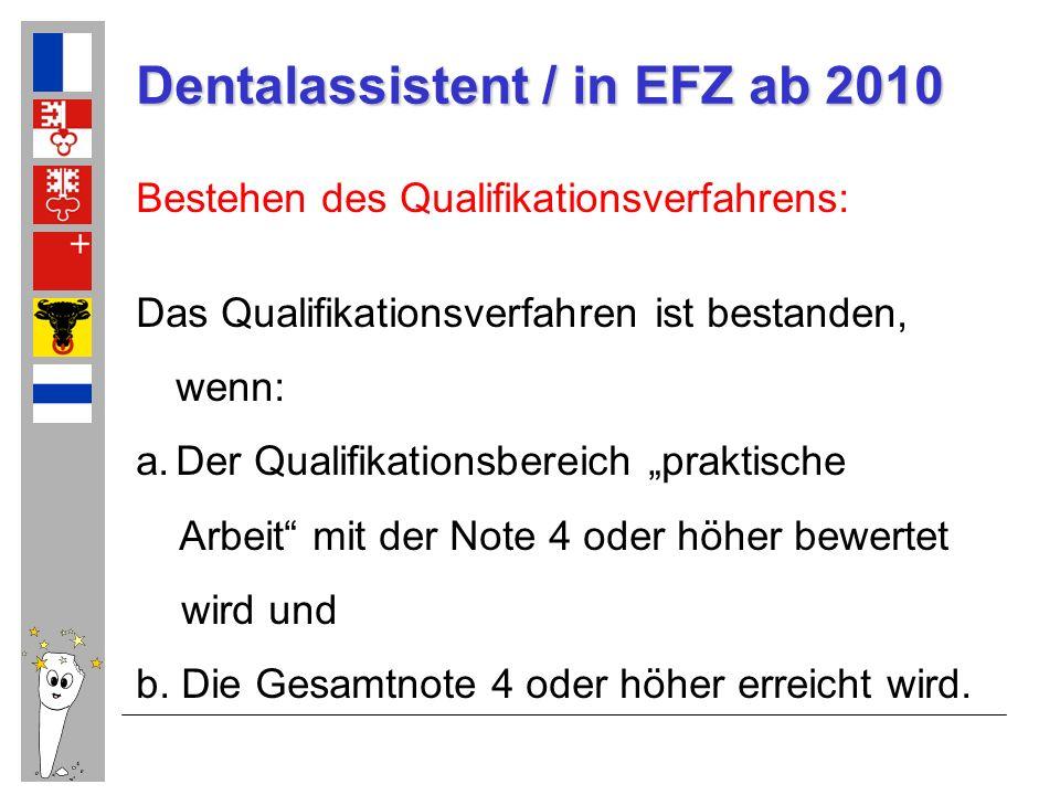 Dentalassistent / in EFZ ab 2010 Bestehen des Qualifikationsverfahrens: Das Qualifikationsverfahren ist bestanden, wenn: a.Der Qualifikationsbereich p