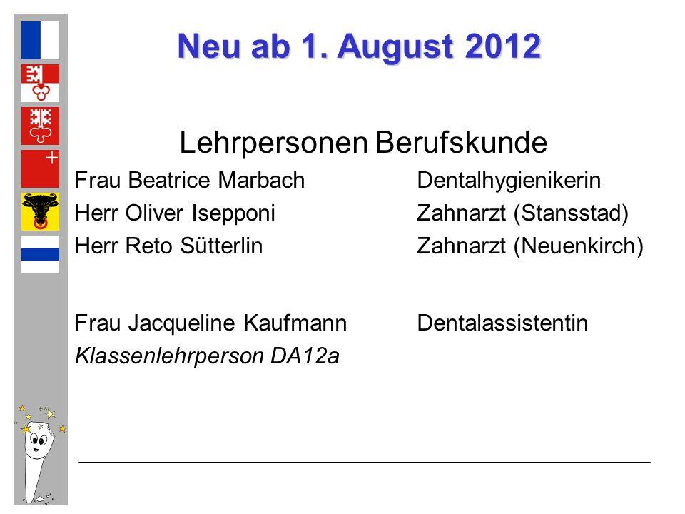 Neu ab 1. August 2012 Lehrpersonen Berufskunde Frau Beatrice MarbachDentalhygienikerin Herr Oliver IsepponiZahnarzt (Stansstad) Herr Reto SütterlinZah