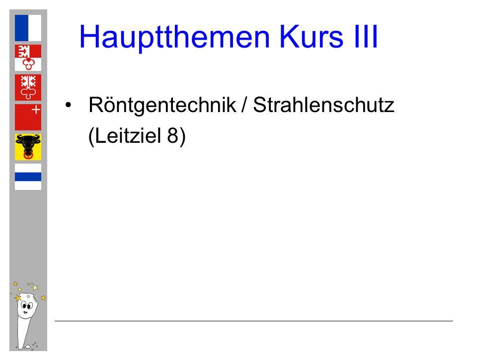 Hauptthemen Kurs III Röntgentechnik / Strahlenschutz (Leitziel 8)