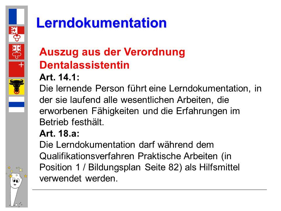 Auszug aus der Verordnung Dentalassistentin Art. 14.1: Die lernende Person führt eine Lerndokumentation, in der sie laufend alle wesentlichen Arbeiten