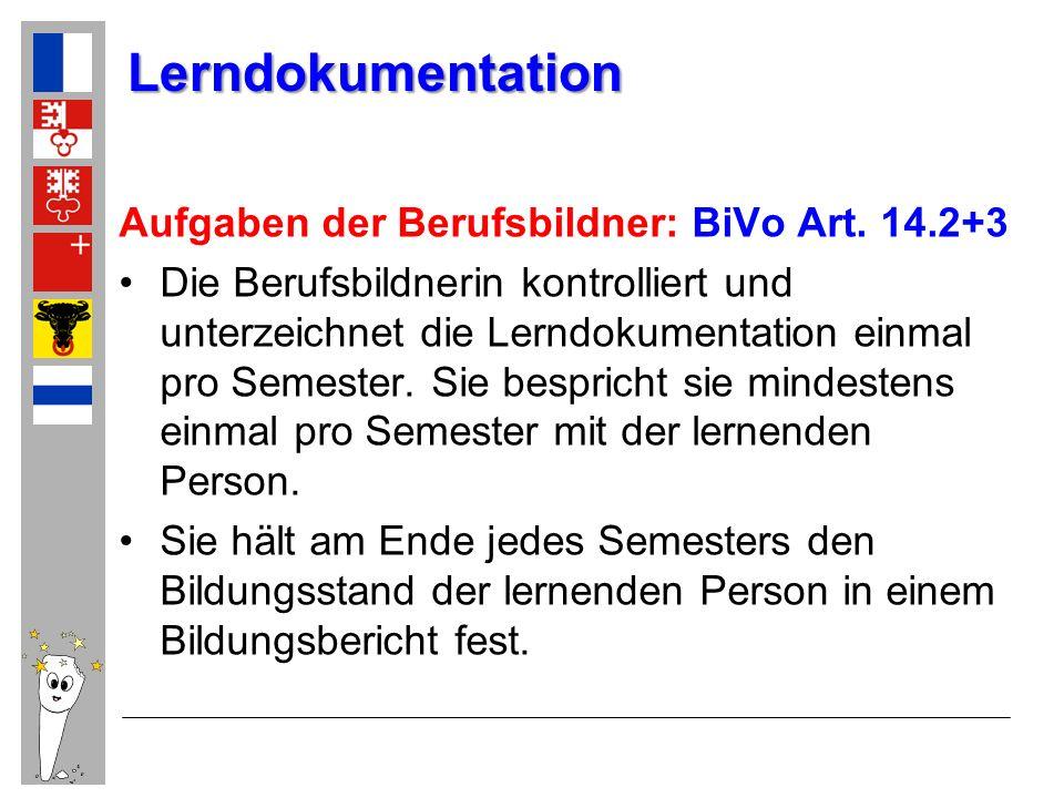 Aufgaben der Berufsbildner: BiVo Art. 14.2+3 Die Berufsbildnerin kontrolliert und unterzeichnet die Lerndokumentation einmal pro Semester. Sie bespric
