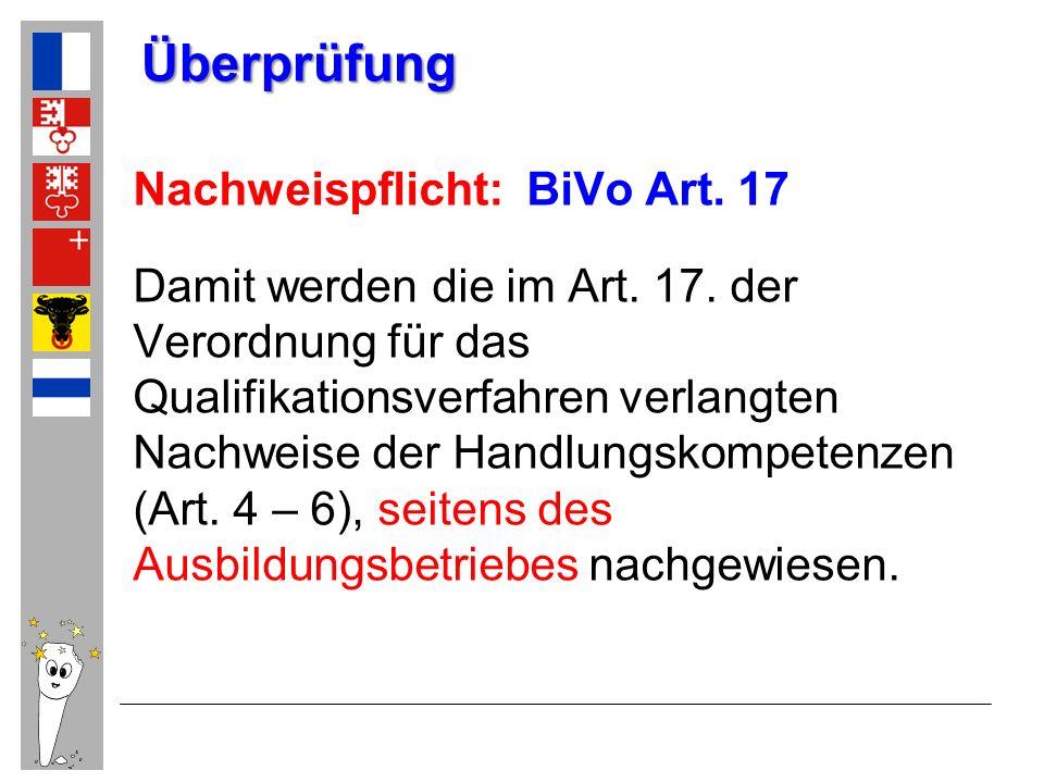 Überprüfung Nachweispflicht: BiVo Art. 17 Damit werden die im Art. 17. der Verordnung für das Qualifikationsverfahren verlangten Nachweise der Handlun