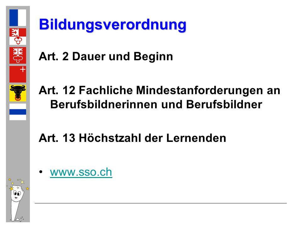 Bildungsverordnung Art. 2 Dauer und Beginn Art. 12 Fachliche Mindestanforderungen an Berufsbildnerinnen und Berufsbildner Art. 13 Höchstzahl der Lerne