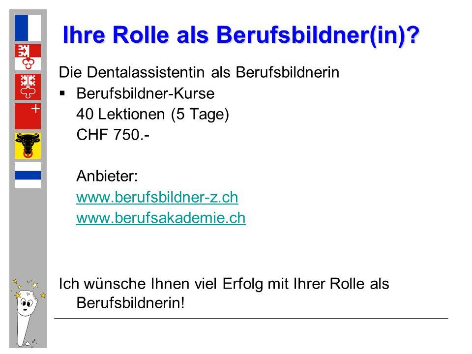 Ihre Rolle als Berufsbildner(in)? Die Dentalassistentin als Berufsbildnerin Berufsbildner-Kurse 40 Lektionen (5 Tage) CHF 750.- Anbieter: www.berufsbi