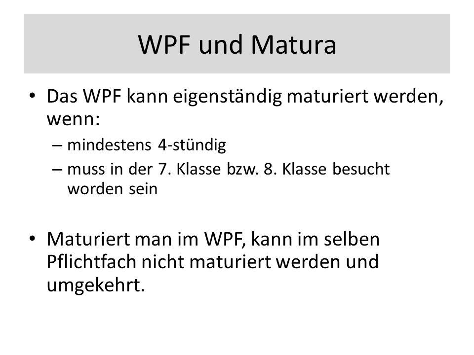 WPF und Matura Das WPF kann eigenständig maturiert werden, wenn: – mindestens 4-stündig – muss in der 7.