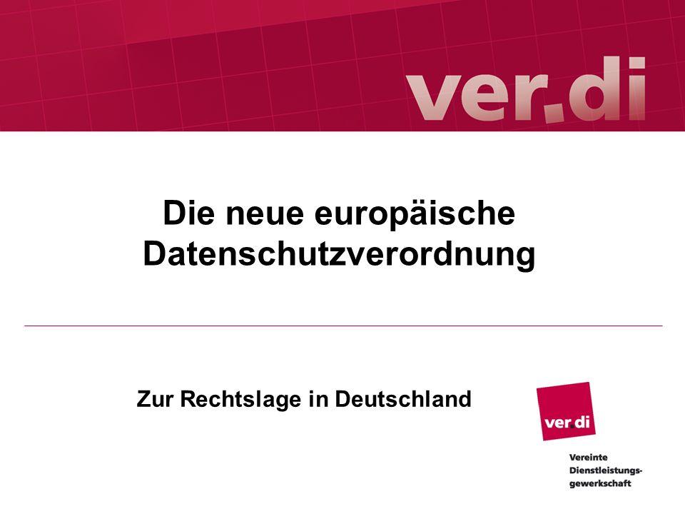 Die neue europäische Datenschutzverordnung Zur Rechtslage in Deutschland