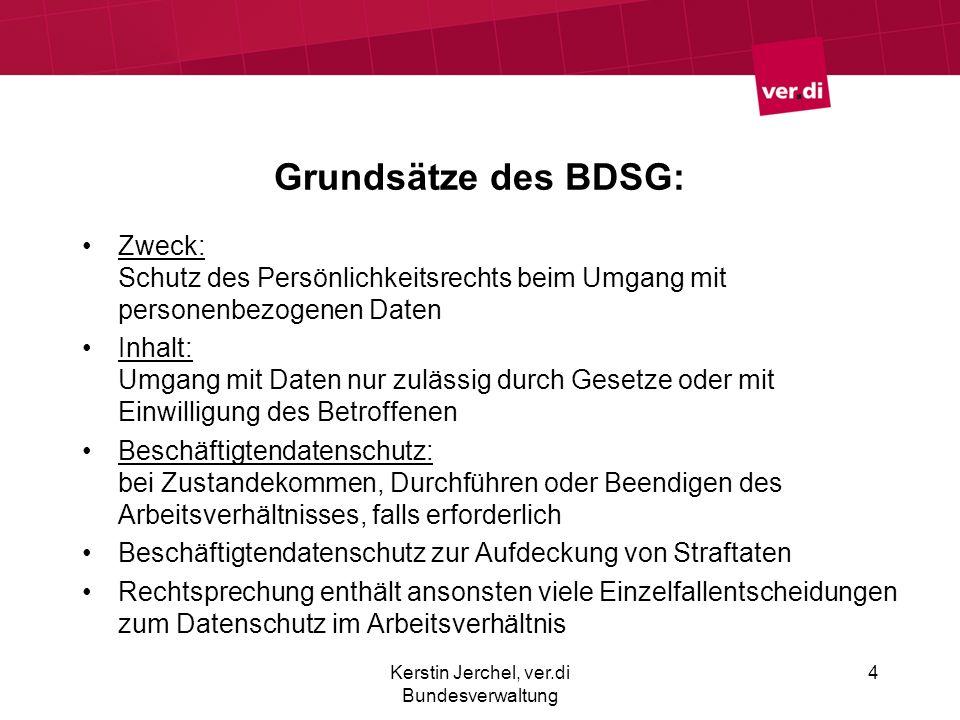 Grundsätze des BDSG: Zweck: Schutz des Persönlichkeitsrechts beim Umgang mit personenbezogenen Daten Inhalt: Umgang mit Daten nur zulässig durch Geset