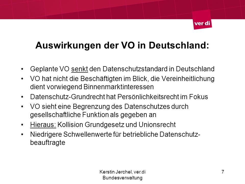 Auswirkungen der VO in Deutschland: Geplante VO senkt den Datenschutzstandard in Deutschland VO hat nicht die Beschäftigten im Blick, die Vereinheitli