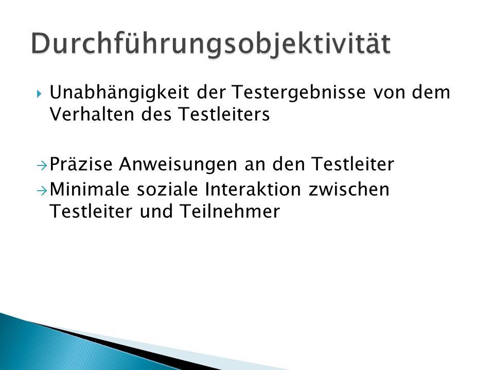 Unabhängigkeit der Testergebnisse von dem Verhalten des Testleiters Präzise Anweisungen an den Testleiter Minimale soziale Interaktion zwischen Testleiter und Teilnehmer