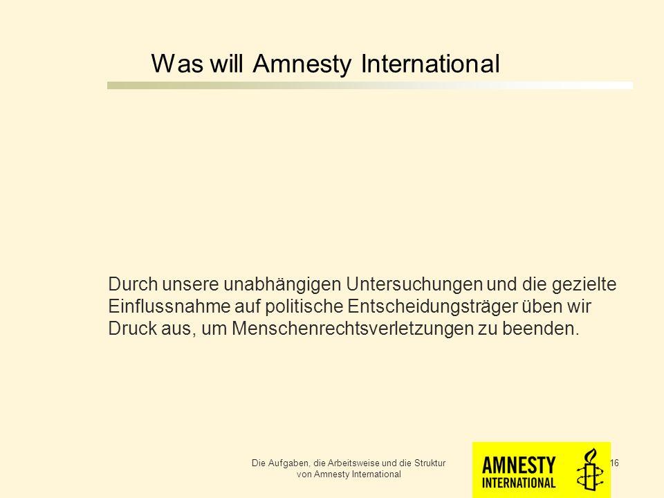 Was will Amnesty International Indem wir die internationale Öffentlichkeit auf Menschenrechtsverletzungen aufmerksam machen, geben wir den Opfern eine Stimme und ziehen die Verantwortlichen zur Rechenschaft.