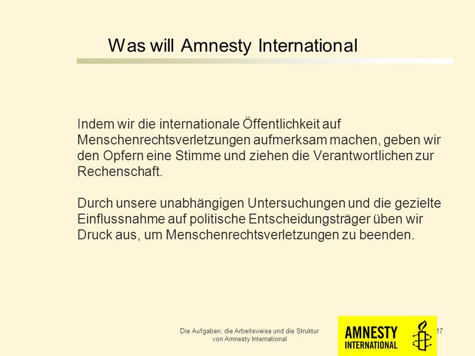 Was will Amnesty International Durch unsere unabhängigen Untersuchungen und die gezielte Einflussnahme auf politische Entscheidungsträger üben wir Druck aus, um Menschenrechtsverletzungen zu beenden.