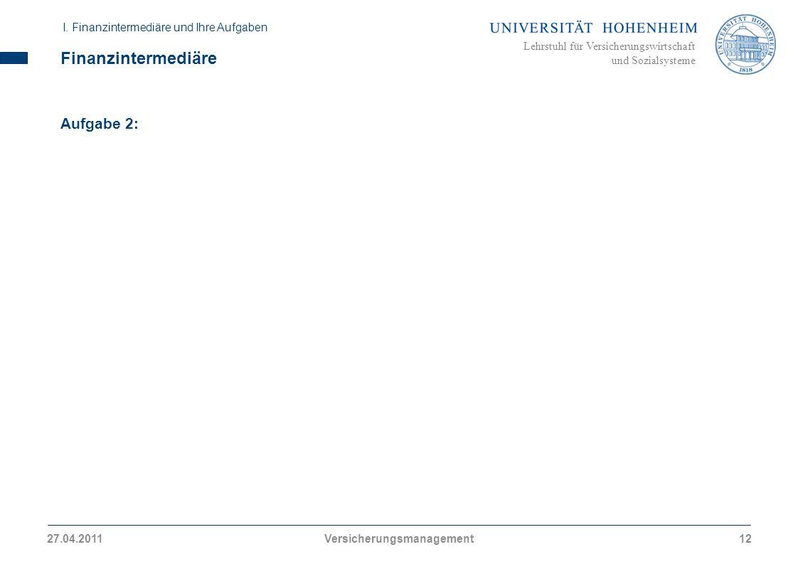 Lehrstuhl für Versicherungswirtschaft und Sozialsysteme Finanzintermediäre Aufgabe 2: I. Finanzintermediäre und Ihre Aufgaben 27.04.2011Versicherungsm