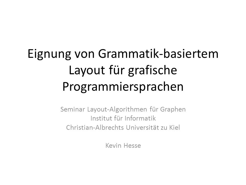 Struktur Einführende Worte Graph-Grammatik Layout-Graph-Grammatik Gruppierung von Teilgraphen und Parser-Graphen Reversed Graph Grammar VisPro RGG mit Layout-Regeln in VisPro Anwendung im Beispielfall Auswertung 2