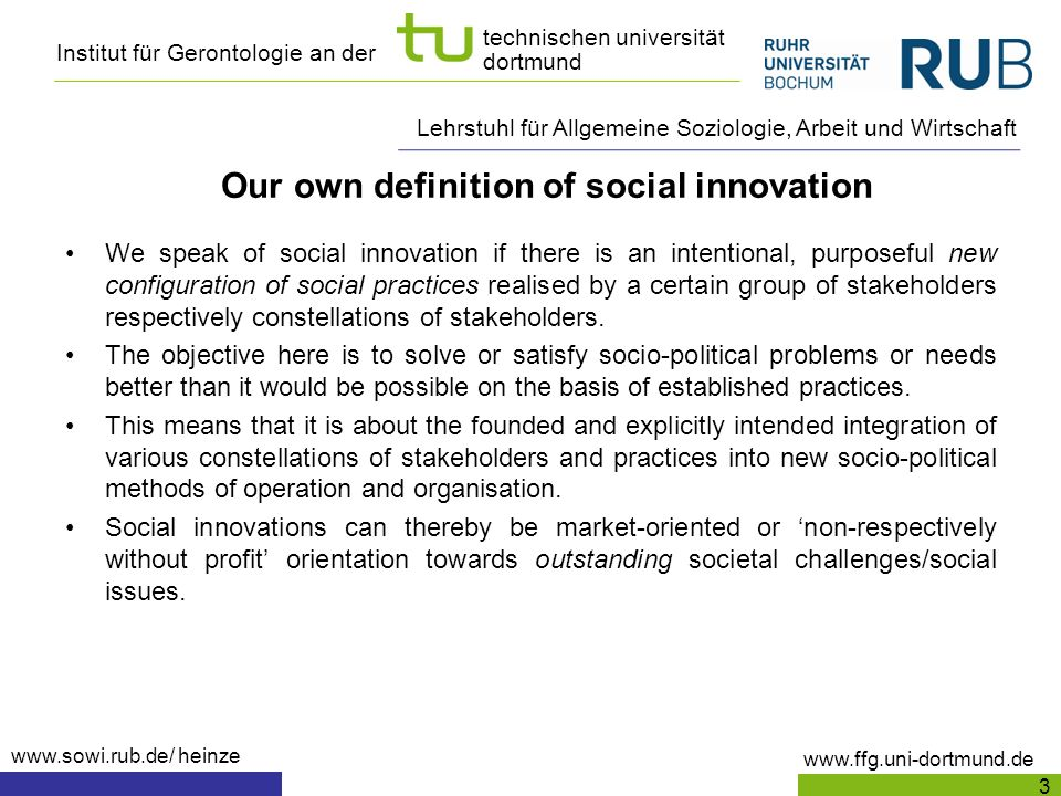 Institut für Gerontologie an der www.ffg.uni-dortmund.de technischen universität dortmund Lehrstuhl für Allgemeine Soziologie, Arbeit und Wirtschaft www.sowi.rub.de/ heinze Old age and IT-linked services Our society needs the potentials of the older generation due to both social as well as economic reasons (taking into account the costs for residential home care compared to outpatient care) Especially the linkage of both aims independent living as well as promotion of health is considered to be a significant future growth market (also including e.g.