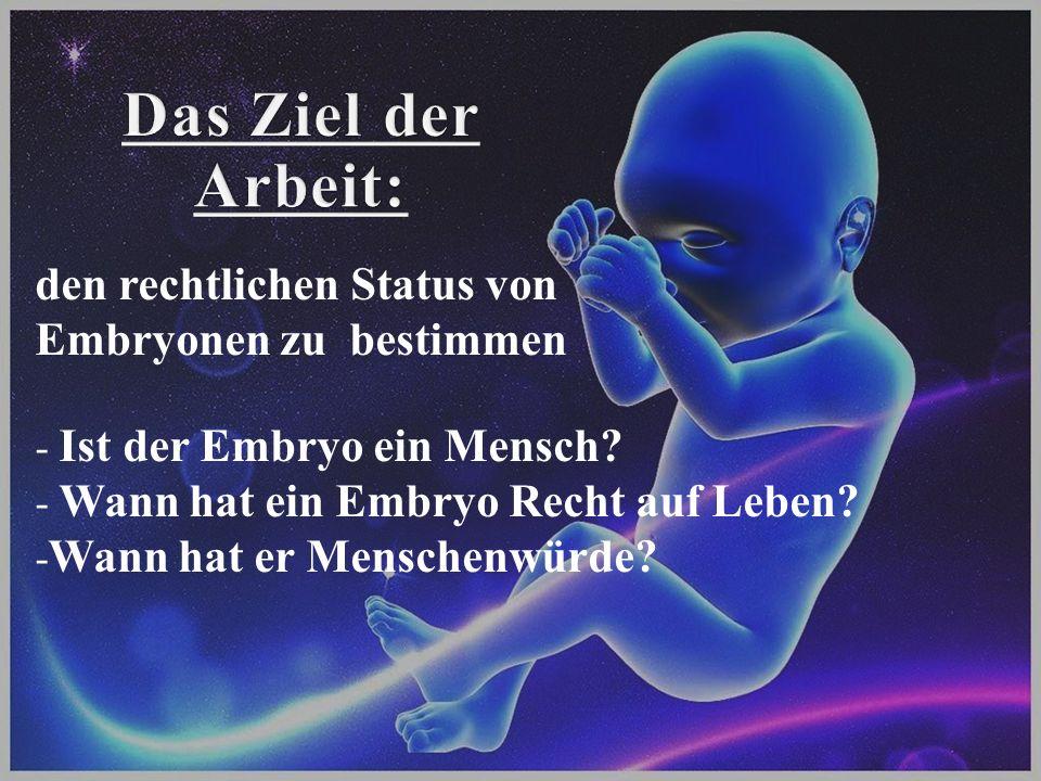 den rechtlichen Status von Embryonen zu bestimmen - Ist der Embryo ein Mensch? - Wann hat ein Embryo Recht auf Leben? - Wann hat er Menschenwürde?
