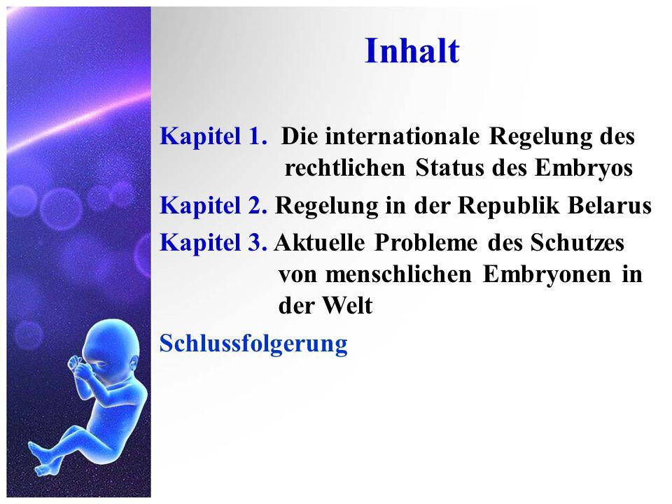 Inhalt Kapitel 1. Die internationale Regelung des rechtlichen Status des Embryos Kapitel 2. Regelung in der Republik Belarus Kapitel 3. Aktuelle Probl