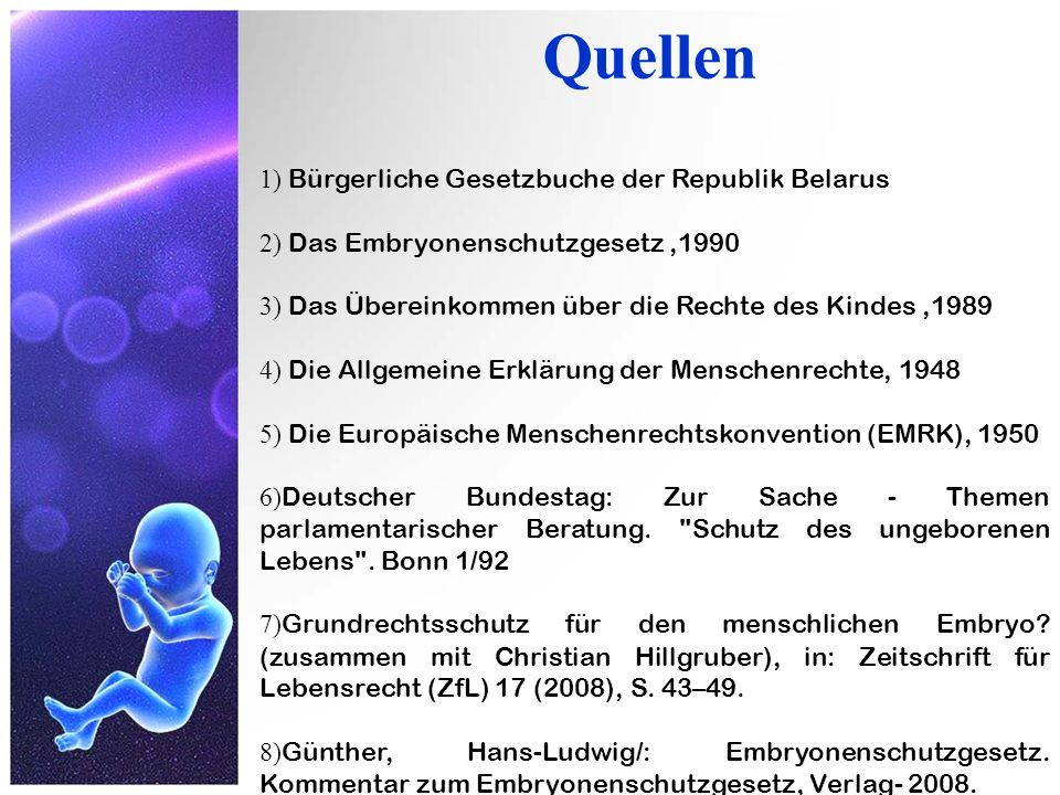 1) Bürgerliche Gesetzbuche der Republik Belarus 2) Das Embryonenschutzgesetz,1990 3) Das Übereinkommen über die Rechte des Kindes,1989 4) Die Allgemei