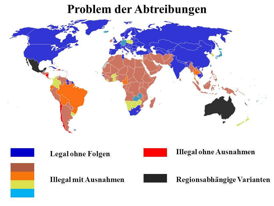 Problem der Abtreibungen Illegal ohne Ausnahmen Illegal mit AusnahmenRegionsabhängige Varianten Legal ohne Folgen