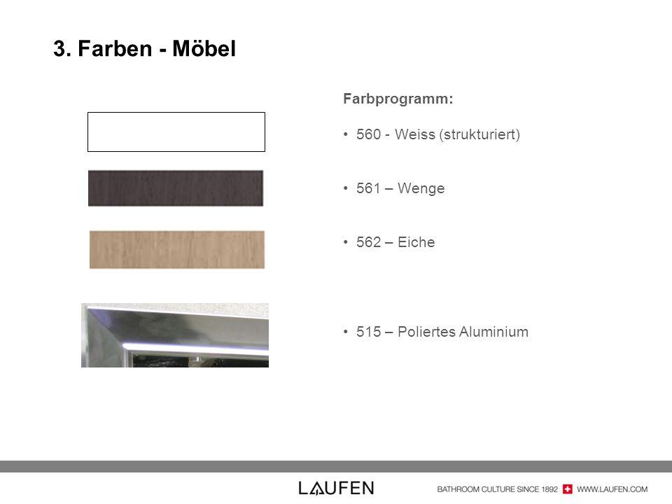 3. Farben - Möbel Farbprogramm: 560 - Weiss (strukturiert) 561 – Wenge 562 – Eiche 515 – Poliertes Aluminium
