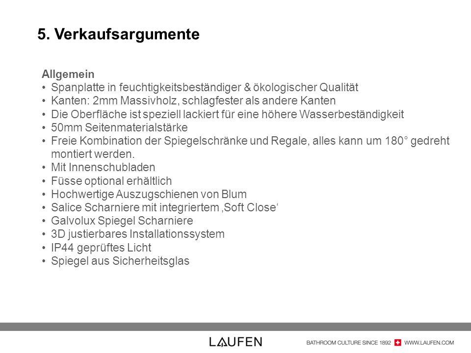 5. Verkaufsargumente Allgemein Spanplatte in feuchtigkeitsbeständiger & ökologischer Qualität Kanten: 2mm Massivholz, schlagfester als andere Kanten D