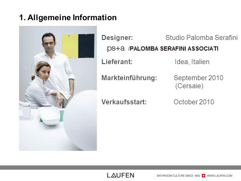 Designer: Studio Palomba Serafini Lieferant: Idea, Italien Markteinführung: September 2010 (Cersaie) Verkaufsstart: October 2010 1. Allgemeine Informa