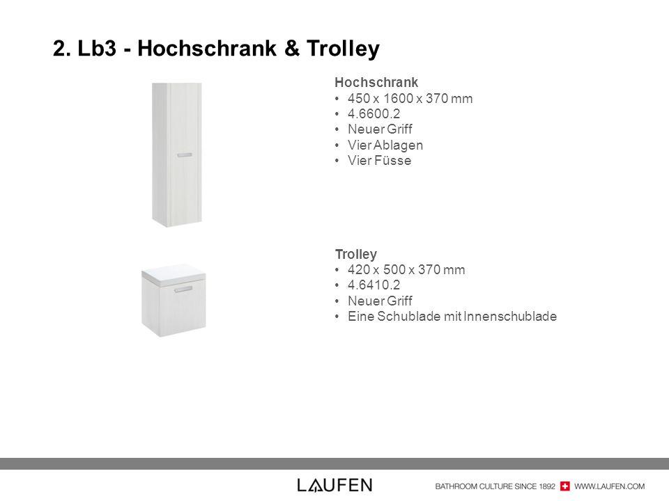 2. Lb3 - Hochschrank & Trolley Hochschrank 450 x 1600 x 370 mm 4.6600.2 Neuer Griff Vier Ablagen Vier Füsse Trolley 420 x 500 x 370 mm 4.6410.2 Neuer