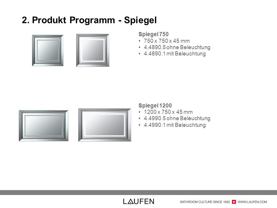 2. Produkt Programm - Spiegel Spiegel 750 750 x 750 x 45 mm 4.4890.5 ohne Beleuchtung 4.4890.1 mit Beleuchtung Spiegel 1200 1200 x 750 x 45 mm 4.4990.