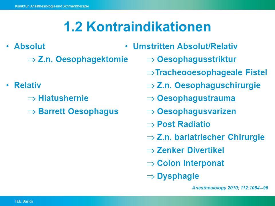 TEE Basics Klinik für Anästhesiologie und Schmerztherapie 1.2 Kontraindikationen Absolut Z.n.