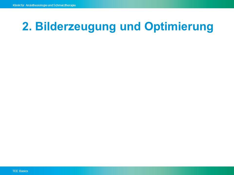 TEE Basics Klinik für Anästhesiologie und Schmerztherapie 2. Bilderzeugung und Optimierung