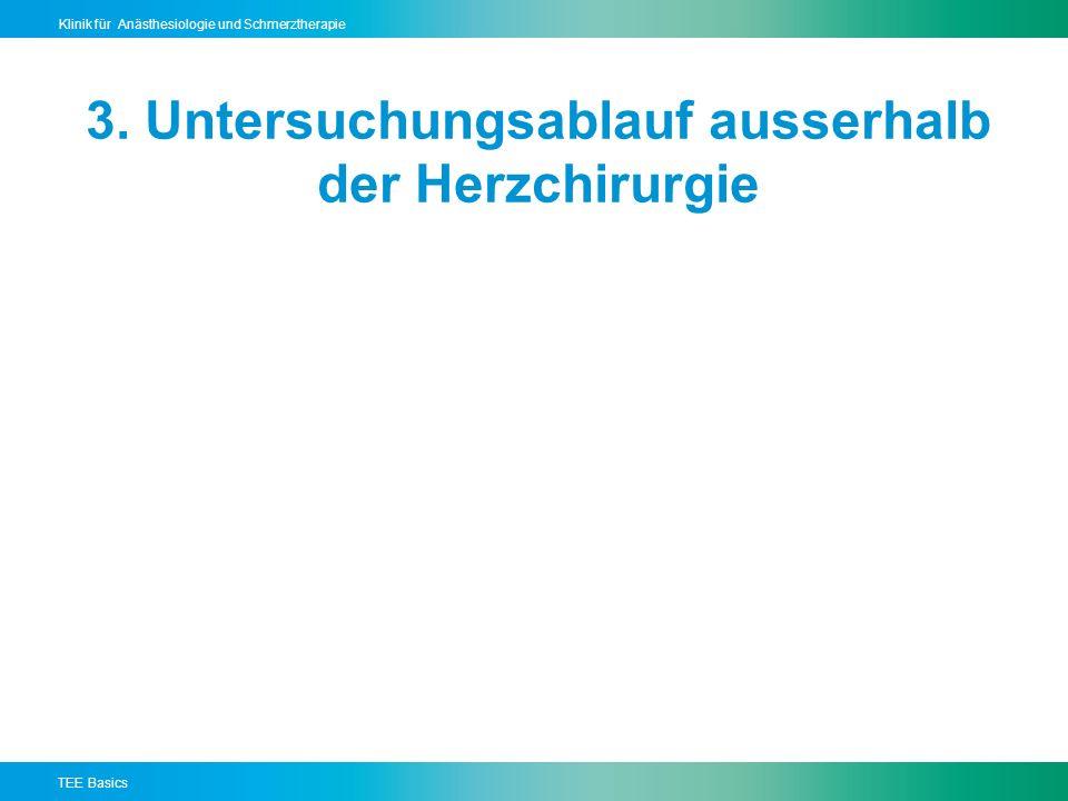 TEE Basics Klinik für Anästhesiologie und Schmerztherapie 3.