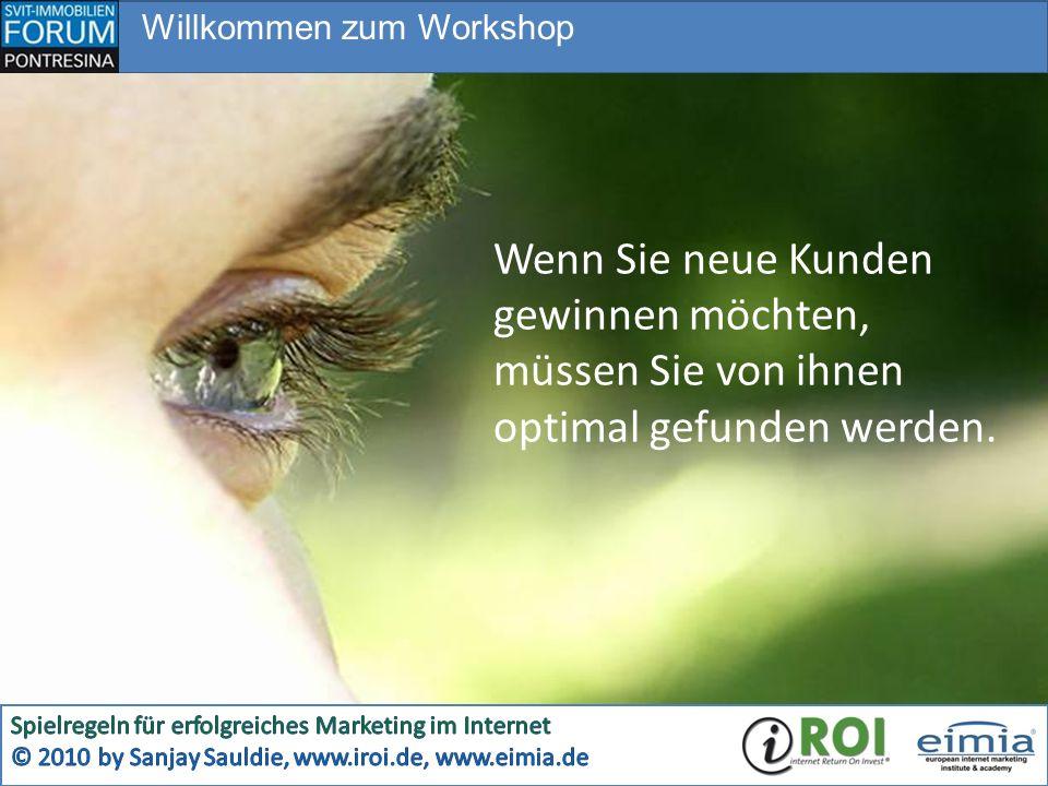 Willkommen zum Workshop Wenn Sie neue Kunden gewinnen möchten, müssen Sie von ihnen optimal gefunden werden.