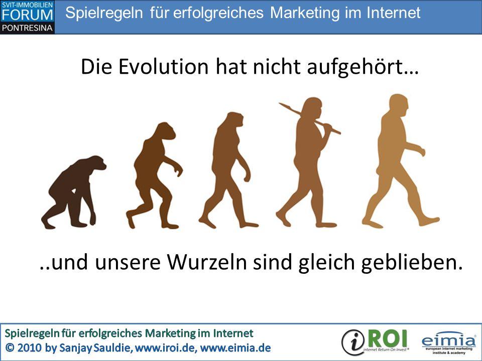 Spielregeln für erfolgreiches Marketing im Internet Die Evolution hat nicht aufgehört…..und unsere Wurzeln sind gleich geblieben.