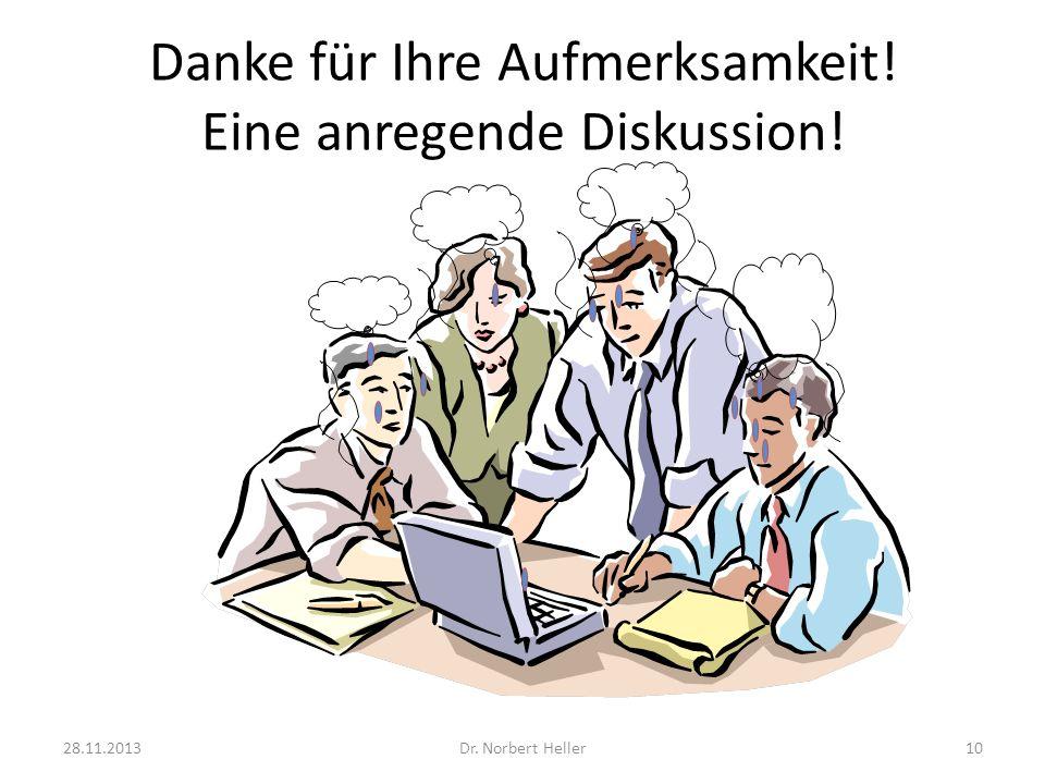 Danke für Ihre Aufmerksamkeit! Eine anregende Diskussion! 28.11.2013Dr. Norbert Heller10