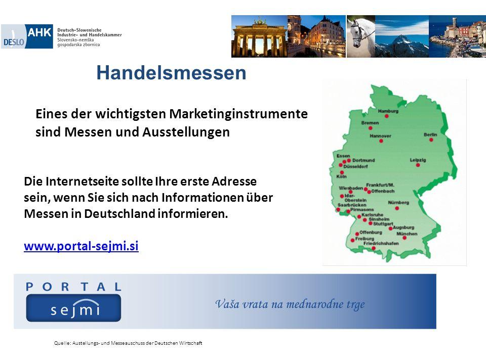 Handelsmessen Quelle: Austellungs- und Messeauschuss der Deutschen Wirtschaft Die Internetseite sollte Ihre erste Adresse sein, wenn Sie sich nach Inf