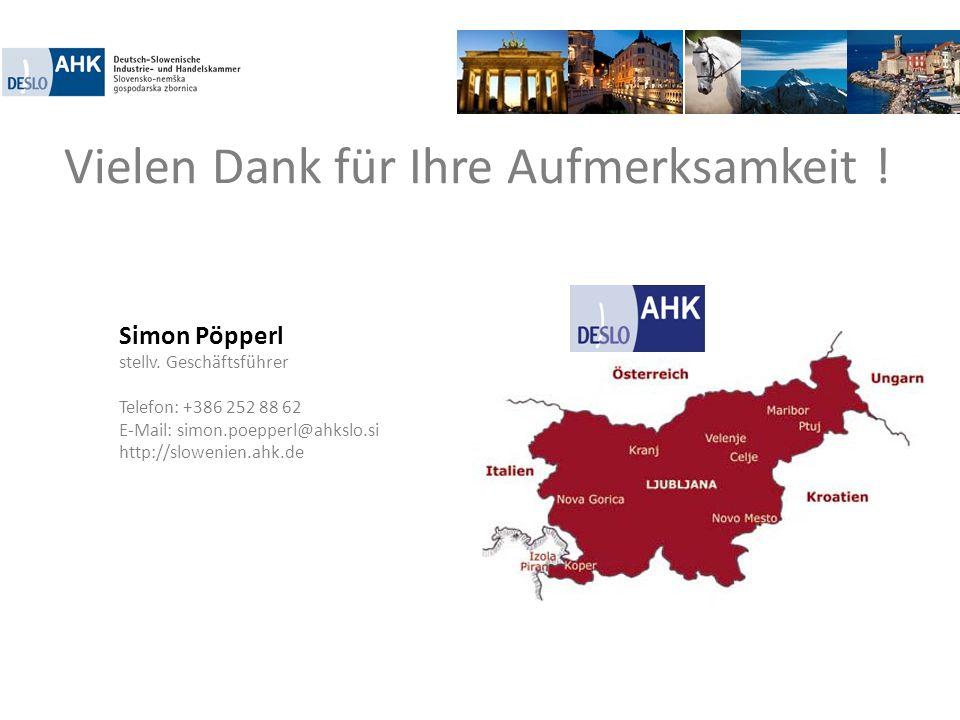 Vielen Dank für Ihre Aufmerksamkeit ! Simon Pöpperl stellv. Geschäftsführer Telefon: +386 252 88 62 E-Mail: simon.poepperl@ahkslo.si http://slowenien.