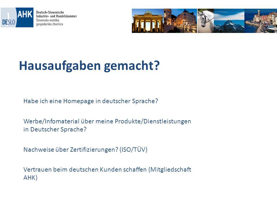 Hausaufgaben gemacht? Habe ich eine Homepage in deutscher Sprache? Werbe/Infomaterial über meine Produkte/Dienstleistungen in Deutscher Sprache? Nachw