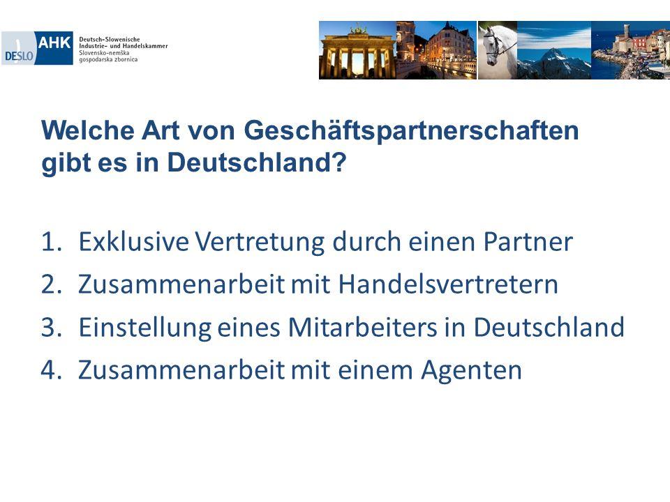 Welche Art von Geschäftspartnerschaften gibt es in Deutschland? 1.Exklusive Vertretung durch einen Partner 2.Zusammenarbeit mit Handelsvertretern 3.Ei
