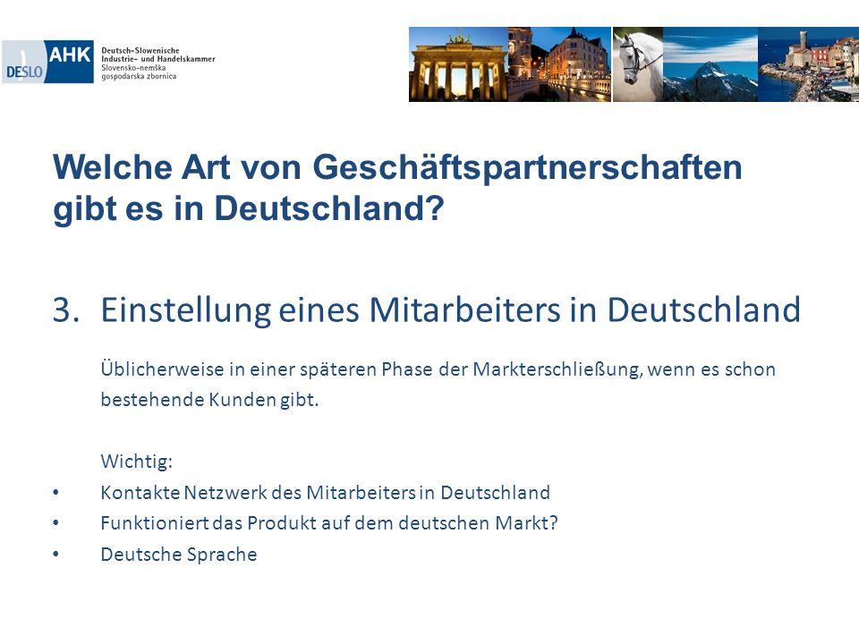 Welche Art von Geschäftspartnerschaften gibt es in Deutschland? 3.Einstellung eines Mitarbeiters in Deutschland Üblicherweise in einer späteren Phase