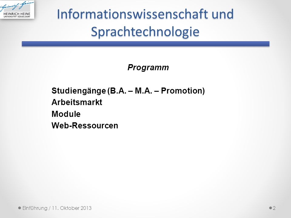 2 Programm Studiengänge (B.A. – M.A. – Promotion) Arbeitsmarkt Module Web-Ressourcen Informationswissenschaft und Sprachtechnologie Einführung / 11. O