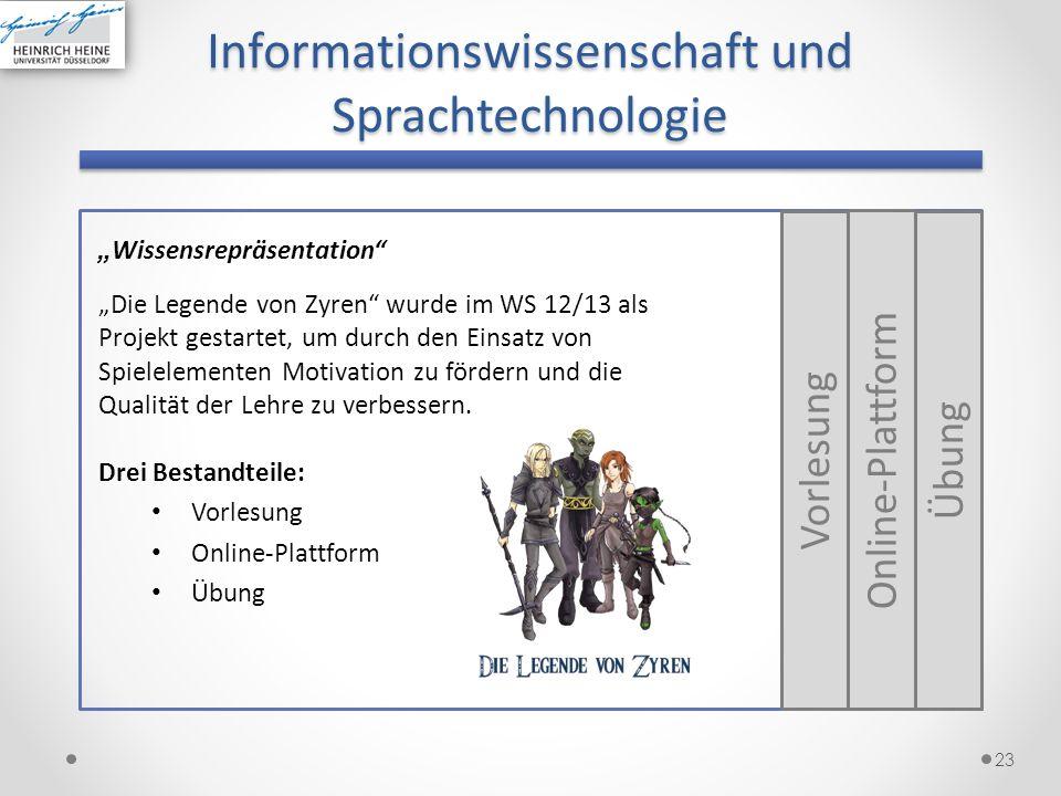 23 Informationswissenschaft und Sprachtechnologie Wissensrepräsentation Die Legende von Zyren wurde im WS 12/13 als Projekt gestartet, um durch den Ei