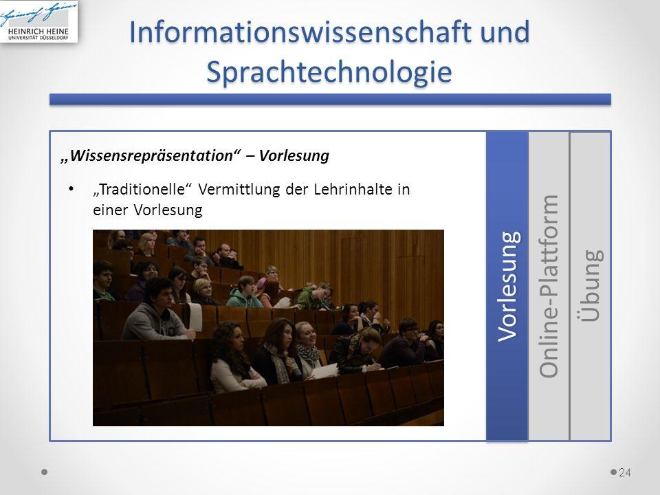 24 Informationswissenschaft und Sprachtechnologie Wissensrepräsentation – Vorlesung Übung Online-Plattform VorlesungVorlesung Traditionelle Vermittlun