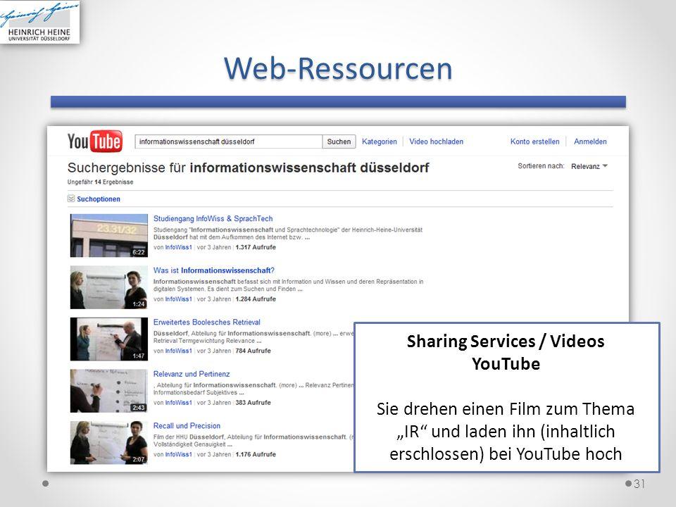 31 Sharing Services / Videos YouTube Sie drehen einen Film zum Thema IR und laden ihn (inhaltlich erschlossen) bei YouTube hochWeb-Ressourcen