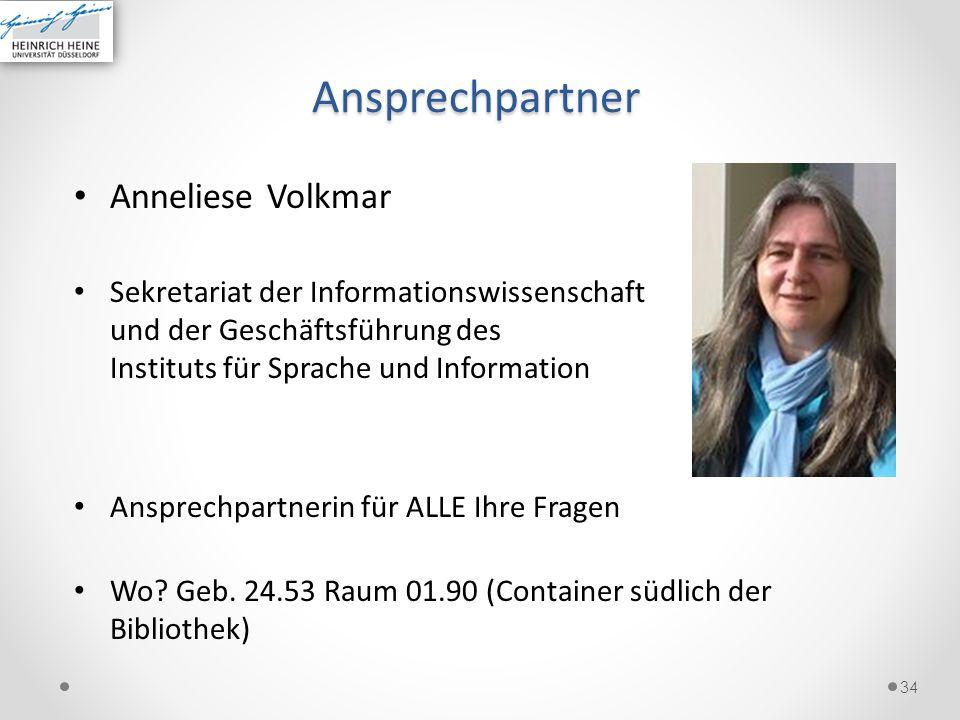 Ansprechpartner Anneliese Volkmar Sekretariat der Informationswissenschaft und der Geschäftsführung des Instituts für Sprache und Information Ansprech