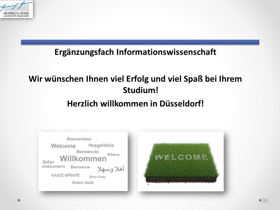 Ergänzungsfach Informationswissenschaft Wir wünschen Ihnen viel Erfolg und viel Spaß bei Ihrem Studium! Herzlich willkommen in Düsseldorf! 35