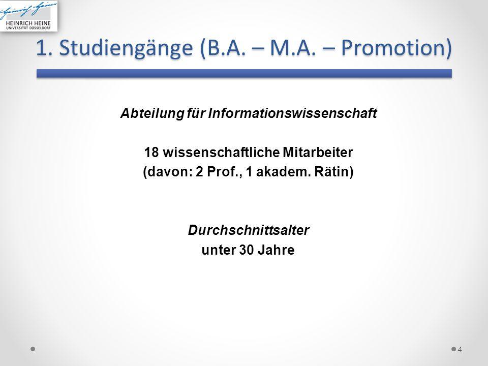 4 1. Studiengänge (B.A. – M.A. – Promotion) Abteilung für Informationswissenschaft 18 wissenschaftliche Mitarbeiter (davon: 2 Prof., 1 akadem. Rätin)