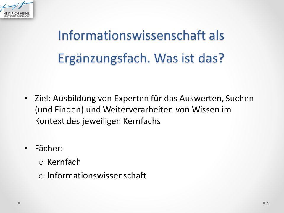 Informationswissenschaft als Ergänzungsfach. Was ist das? Ziel: Ausbildung von Experten für das Auswerten, Suchen (und Finden) und Weiterverarbeiten v