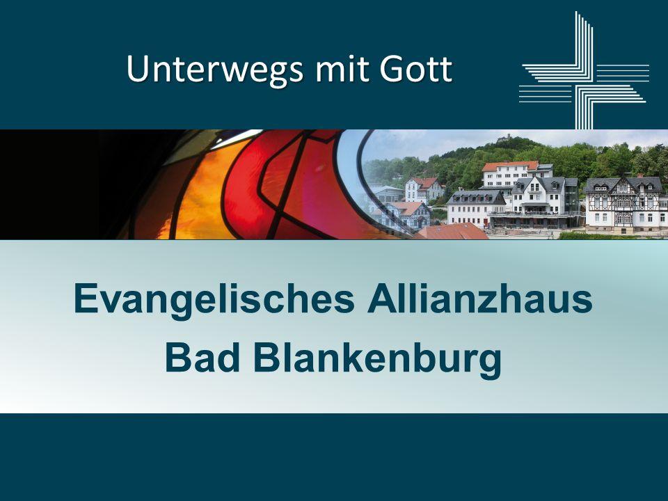 Unterwegs mit Gott Evangelisches Allianzhaus Bad Blankenburg