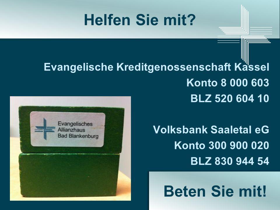 Evangelische Kreditgenossenschaft Kassel Konto 8 000 603 BLZ 520 604 10 Volksbank Saaletal eG Konto 300 900 020 BLZ 830 944 54 Helfen Sie mit? Beten S